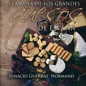 Libro La Ruta de los Grandes Quesos de España por Ignacio Guerras Normand